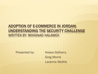 ADOPTION OF E-COMMERCE IN JORDAN: UNDERSTANDING THE SECURITY  CHALLENGE Written by: Mohanad Halaweh