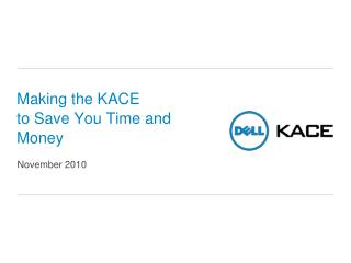 Making the  KACE to Save You Time and  Money