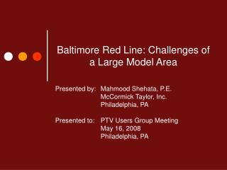 Baltimore Red Line: Challenges of a Large Model Area