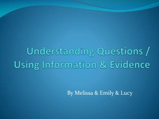 Understanding Questions / Using Information & Evidence