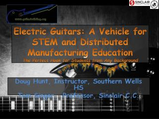 Electric Guitars: A  Vehicle  for STEM and Distributed Manufacturing  Education The Perfect Hook for Students from Any B