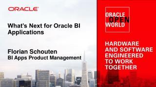 What's Next for Oracle BI Applications Florian Schouten BI Apps Product Management