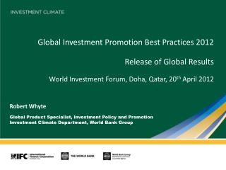 Global Investment Promotion Best Practices 2012 Release of Global Results World Investment Forum, Doha, Qatar, 20 th  Ap