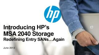 Introducing HP's MSA 2040 Storage  Redefining Entry SANs…Again