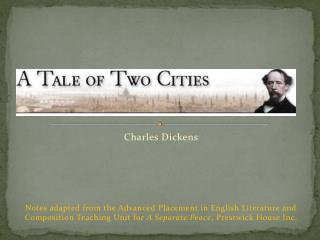 Charles Dickens Notes adapted from the Advanced Placement in English Literature and Composition Teaching Unit for  A Se