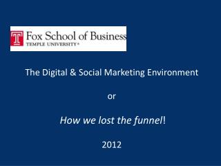 The Digital & Social Marketing Environment  or How we lost the funnel ! 2012
