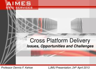 Cross Platform Delivery Issues, Opportunities and Challenges