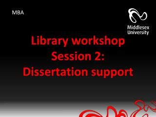 Library workshop  Session 2: Dissertation support