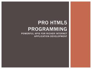 Pro HTML5  Programming Powerful APIs for Richer Internet Application Development