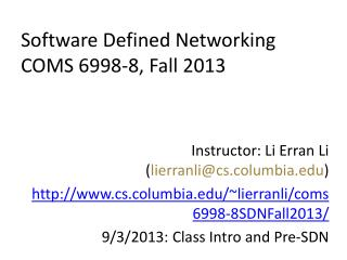 Software Defined Networking COMS 6998 - 8 , Fall 2013