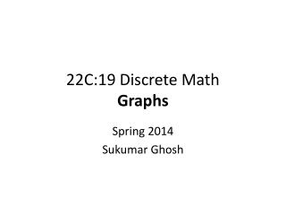 22C:19 Discrete Math Graphs