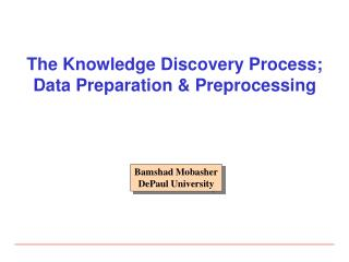The Knowledge Discovery Process; Data Preparation & Preprocessing