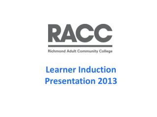 Learner Induction Presentation 2013