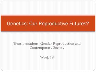 Genetics: Our Reproductive Futures?