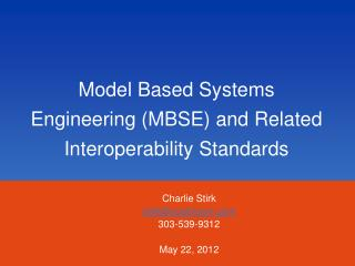 Model Based Systems  Engineering (MBSE) and Related  Interoperability Standards