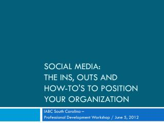 Social Media:  The Ins, outs and  how-to's to position your organization