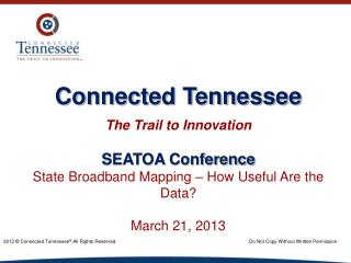 Connected Tennessee The  Trail to Innovation SEATOA Conference State Broadband Mapping – How Useful Are the Data? Marc