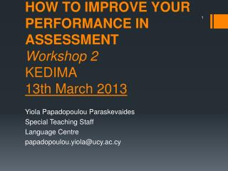 HOW TO IMPROVE YOUR PERFORMANCE IN ASSESSMENT Workshop 2 KEDIMA 13th March 2013