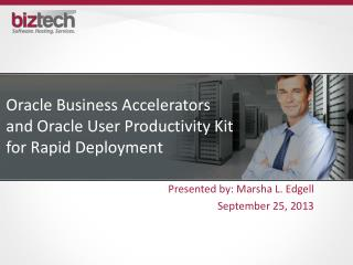Oracle Business Accelerators and Oracle User Productivity Kit for Rapid Deployment