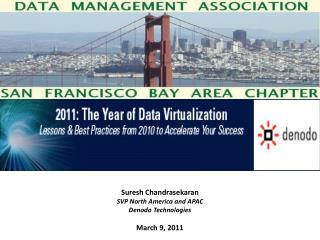 Suresh  Chandrasekaran SVP  North America and  APAC Denodo  Technologies March 9,  2011