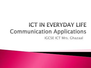 ICT IN EVERYDAY LIFE Communication Applications