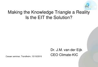 Making  the  Knowledge Triangle a  Reality Is the EIT the  Solution ?