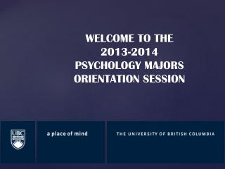 WELCOME TO THE  2013-2014 PSYCHOLOGY MAJORS  ORIENTATION SESSION