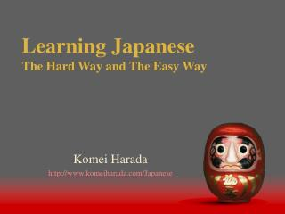 Learning Japanese The Hard Way and The Easy Way