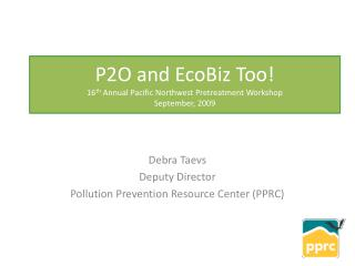 P2O and  EcoBiz  Too! 16 th  Annual Pacific Northwest Pretreatment Workshop September, 2009