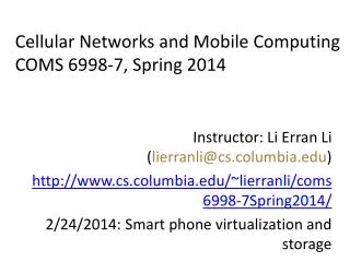 Cellular Networks and Mobile Computing COMS 6998-7, Spring 2014