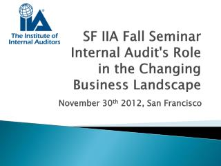 SF IIA Fall  Seminar  Internal  Audit's Role  in  the Changing  Business Landscape