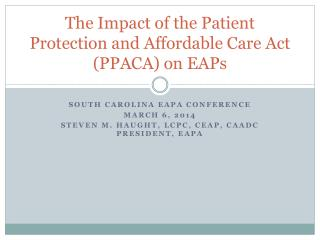 The Impact of the Patient Protection and Affordable Care Act (PPACA) on EAPs