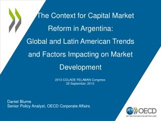 The Context for Capital Market Reform in Argentina: Global and Latin American Trends and Factors Impacting on Mark