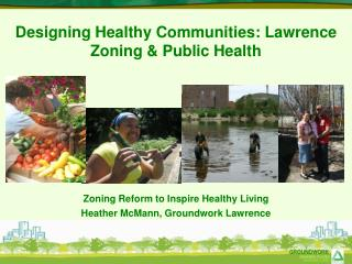 Designing Healthy Communities: Lawrence Zoning & Public Health