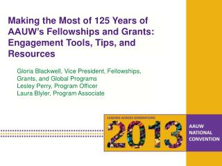 Gloria Blackwell, Vice President, Fellowships, Grants, and Global Programs Lesley  Perry, Program  Officer Laura Blyler,