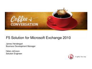 F5 Solution for Microsoft Exchange 2010 James Hendergart Business Development Manager Helen Johnson Solution Engineer