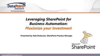 Leveraging SharePoint for Business  Automation : Maximize your Investment