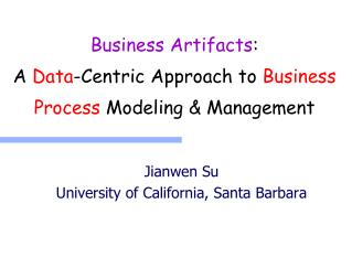 Business Artifacts : A  Data -Centric  Approach to  Business Process Modeling & Management