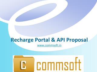 Recharge Portal & API Proposal www.commsoft.in