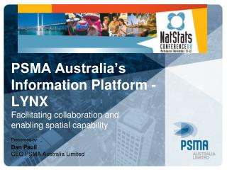 PSMA Australia's  Information Platform - LYNX  Facilitating collaboration and  enabling spatial capability