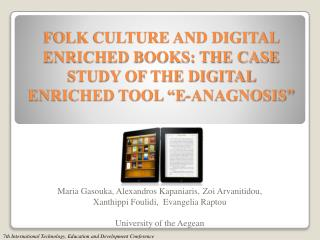 "FOLK CULTURE AND DIGITAL ENRICHED BOOKS: THE CASE  STUDY  OF  THE  DIGITAL ENRICHED TOOL ""E-ANAGNOSIS"""