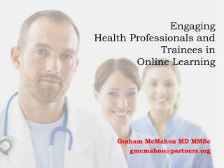 Engaging Health Professionals and Trainees in   Online Learning