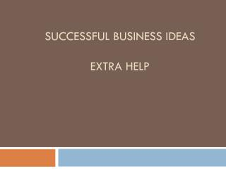 Successful business ideas  Extra Help