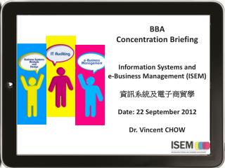 BBA  Concentration Briefing Information Systems and  e-Business Management (ISEM) 資訊系統及電子商貿學 Date: 2