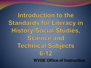 Introduction to the Standards for Literacy in  History/Social Studies, Science and  Technical Subjects  6-12