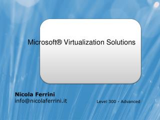 Microsoft ® Virtualization Solutions