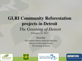 GLRI Community Reforestation  projects in Detroit The Greening of Detroit February 14, 2013
