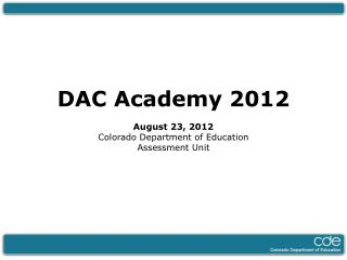 DAC  Academy 2012 August  23, 2012 Colorado Department of Education Assessment Unit