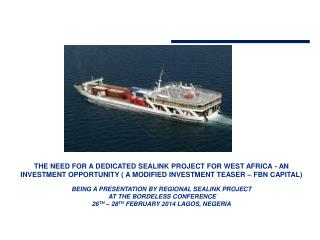 THE NEED FOR A DEDICATED SEALINK PROJECT FOR WEST AFRICA - AN INVESTMENT OPPORTUNITY ( A MODIFIED INVESTMENT TEASER – F
