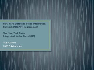 New York Statewide Police Information Network  (NYSPIN) Replacement The New York State  Integrated Justice  Portal (IJP